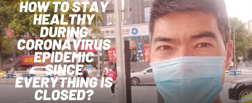 How to keep healthy during coronavirus epidemic since everything is closed?